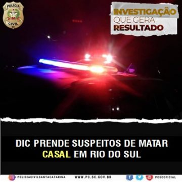 Suspeitos de envolvimento na morte de casal, que residia em Rio do Sul, são presos